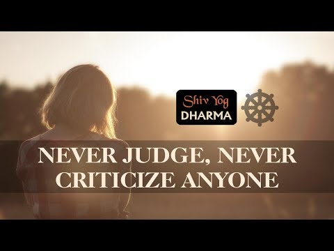 Shiv Yog Dharma – Never judge, never criticize anyone