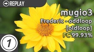 mugio3 | Frederic - oddloop [oldloop] FC | 99.93% #3 LOVED thumbnail