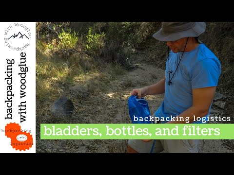 Backpacking Logistics – Bladders, Bottles and Filters