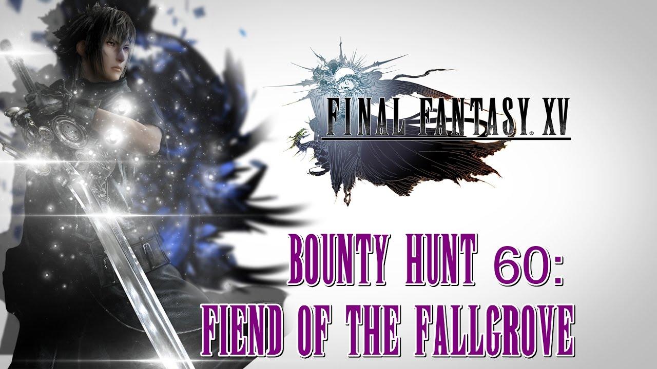 Final Fantasy XV ★ Bounty Hunt 60: Fiend Of The Fallgrove ...