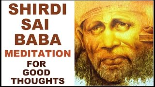 SHIRDI SAI BABA MEDITATION FOR GOOD THOUGHTS : VERY POWERFUL !