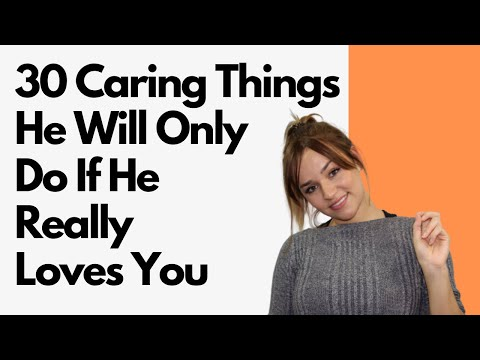 30 Caring Things A Man Will Do Only If He Really Loves You