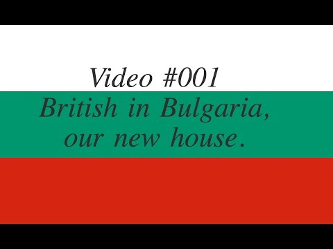 Video #001 British in Bulgaria our new house
