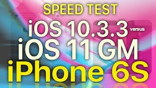 iPhone 6S : Speed Test iOS 10.3.3 vs iOS 11 GM (Build 15A372)