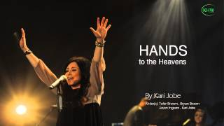 Hands to the heaven by KARI JOBE
