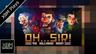 Oh...Sir! The Hollywood Roast - XBM Plays - Xbox One