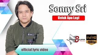 Sonny Sri - Untuk Apa Lagi ( Minang Version) [  Lyric  ]