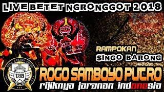 New ROGO SAMBOYO PUTRO Terbaru Rampokan Singo Barong | Live BETET NGronggot 2018