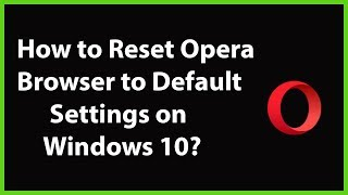 How to Reset Opera Browser to Default Settings on Windows 10?