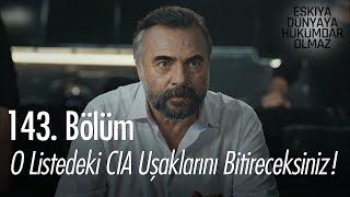 O listedeki CIA uşaklarını bitireceksiniz! - Eşkıya Dünyaya Hükümdar Olmaz 143. Bölüm