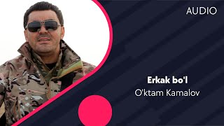 O'ktam Kamalov - Erkak bo'l   Уктам Камалов - Эркак бул (music version)