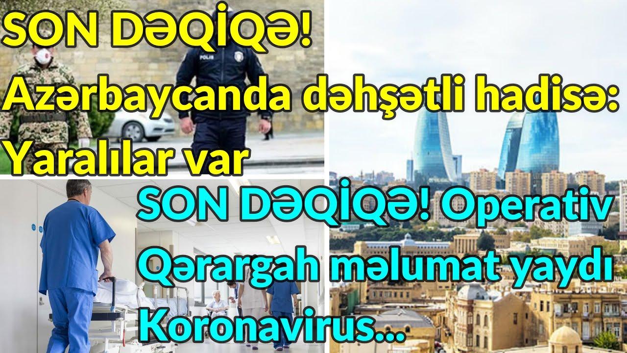 SON DƏQİQƏ! Operativ Qərargah məlumat yaydı:Koronavirus../Azərbaycanda dəhşətli hadisə:Yaralılar var