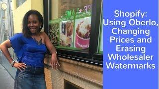 Shopify Using Oberlo Changing Prices and Erasing Wholesaler Watermarks