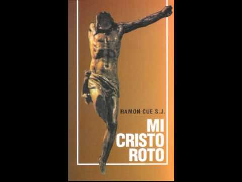Mi Cristo Roto Padre Ramón Cué Sj Youtube