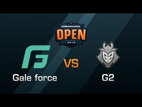 Gale force vs G2 - Group D Round 2  - DreamHack Open Leipzig 2018