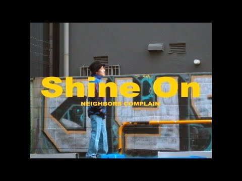 NEIGHBORS COMPLAIN – Shine On