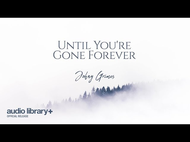 Until You're Gone Forever (Free Music) — Johny Grimes [Audio Library Release]