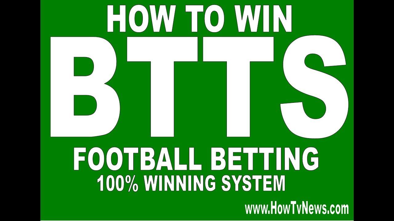 100% winning football betting System on Both Team To score (BTTS)