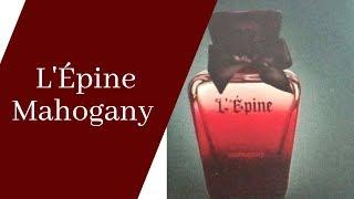 PERFUME L' ÈPINE ( MAHOGANY ) LANÇAMENTO RESENHA