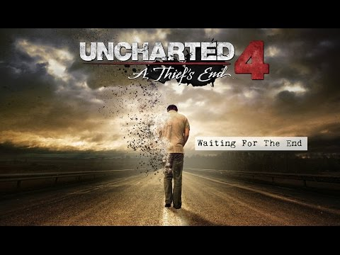 Waiting for the End #2 : Uncharted 4 - A Thief End's !