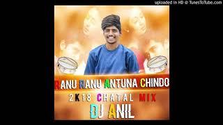 Ranu Ranu Antuna Chindo ( 2k18 Chatal ) Mix By DJ ANIL