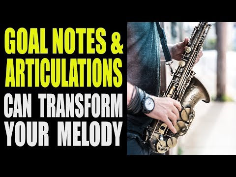 HOW GOAL NOTES AND ARTICULATION CAN TRANSFORM A MELODY