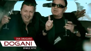 DJOGANI ft. Mile Kitic - Dva Drugara - Official video HD