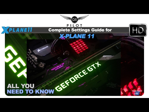 [X-Plane] Complete Settings Guide for X Plane 11 | All You Need to Know