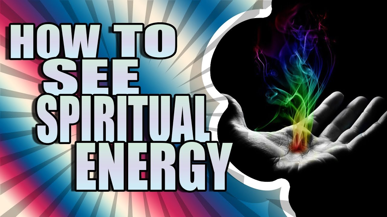 Spiritual Energy How To See Energy Auras Explained Youtube