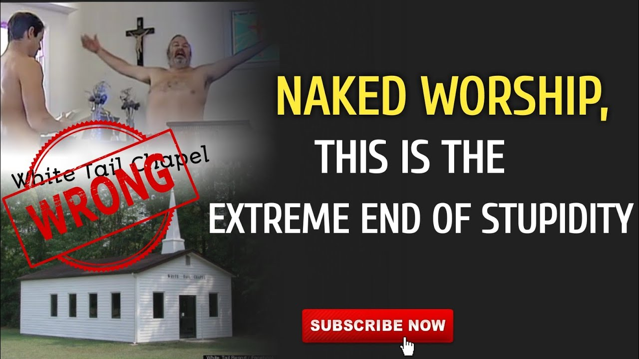 NAKED WORSHIP - THIS IS THE EXTREME END OF STUPIDITY    STEPHEN BOB   