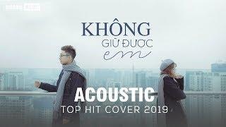 ACOUSTIC TOP HIT - MASHUP NHỮNG BẢN HIT COVER NHẸ NHÀNG HAY NHẤT 2019 #1