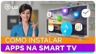 Como instalar aplicativos na sua Smart TV? | Samsung, LG e Philco | Canal da Lu - Magalu