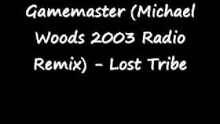 Gamemaster (Michael Woods 2003 Radio Remix) - Lost Tribe