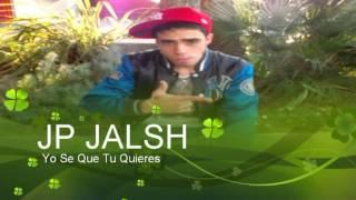 JP JALSH - Yo Se Que Tu Quieres