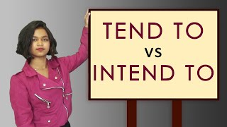 Tend to Vs Intend to - Common Mistake