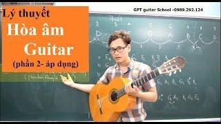(GPT guitar school) BÀI 8b: Lý thuyết HÒA ÂM GUITAR (phần 2 áp dụng)