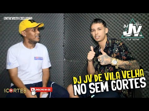 DJ JV DE VILA VELHA NO SEM CORTES [+13]