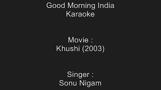 Good Morning India - Karaoke - Sonu Nigam - Khushi (2003)