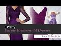 3 Pretty Purple Bridesmaid Dresses Lace Collection