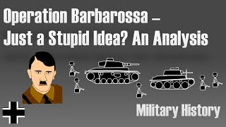 Operation Barbarossa: Just a Stupid Idea or not?  An Analysis