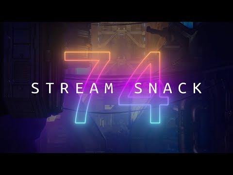 Stream Snack #74