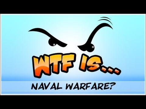 WTF Is... - Naval Warfare ?