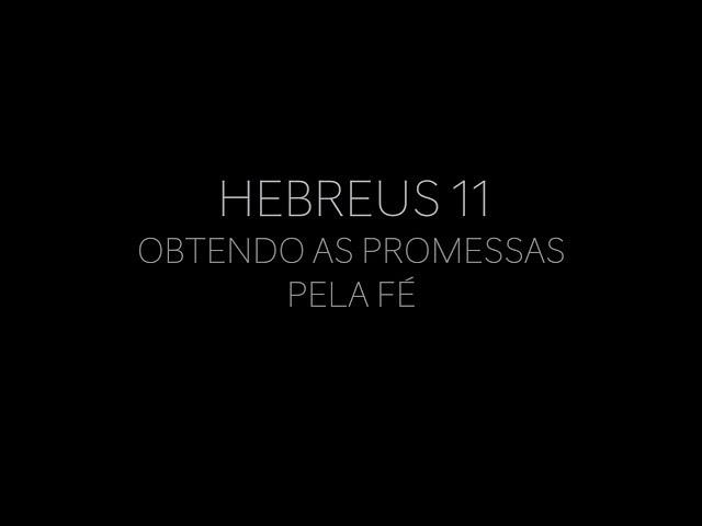 175 - HEBREUS 11 - OBTENDO AS PROMESSAS PELA FÉ