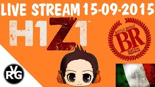 H1Z1: Battle Royale - LIVE STREAMING - ITALIANO ITA - By VRG