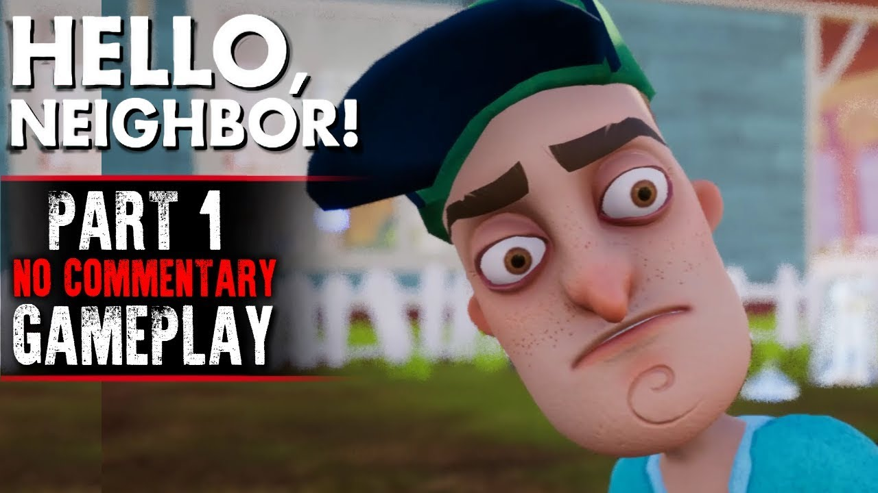 Hello Neighbor Gameplay - ACT 1 (No Commentary)