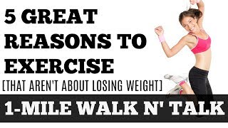 1 Mile Walk n' Talk: 5 Great Reasons to Exercise [That Aren't Weight Loss] Walk at Home, Inspiration
