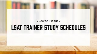 How to Use the LSAT Trainer Study Schedules
