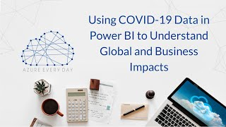 Using COVID-19 Data in Power BI to Understand Global and Business Impacts
