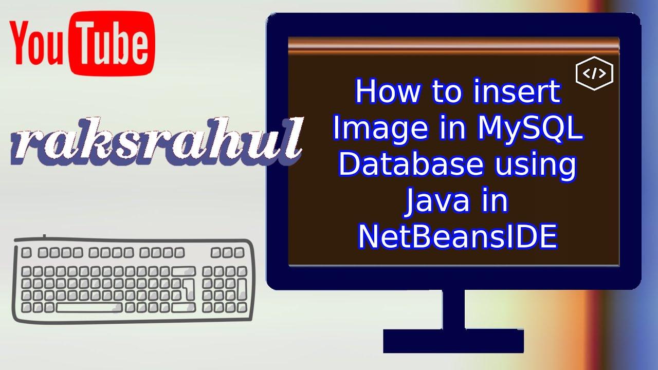 How to insert Image in MySQL Database using Java in NetBeansIDE