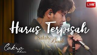 Download Cakra Khan - Harus Terpisah, #SalahTapiBaik